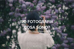 ISO fotografia cosa sono, sensibilità ISO