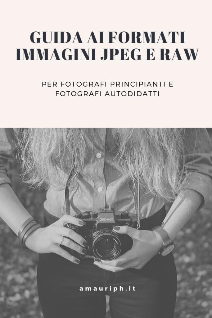 guida ai formati immagini jpeg e raw per fotografi principianti e fotografi autodidatti
