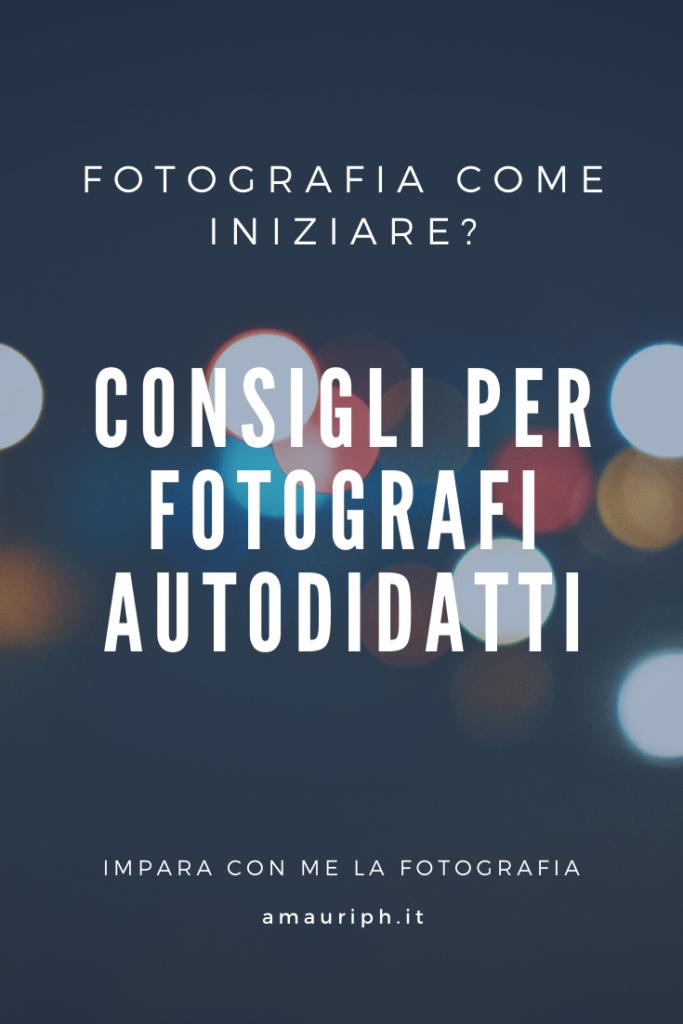 fotografia come iniziare - consigli per fotografi autodidatti