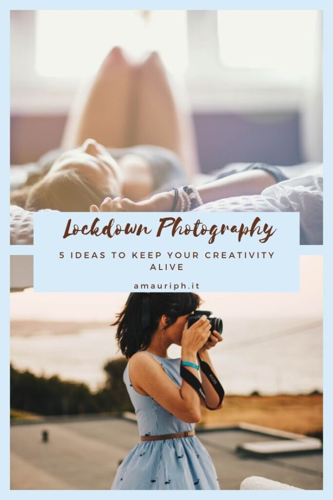 lockdown photography | 5 ideas to keep your creativity alive during a pandemic